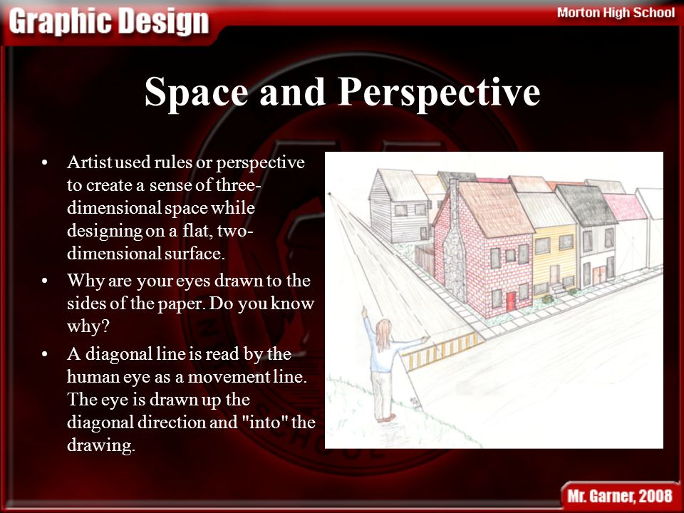 Space and Perspective Artist used rules or perspective to create a sense of three- dimensional space while designing on a flat, two- dimensional surface.