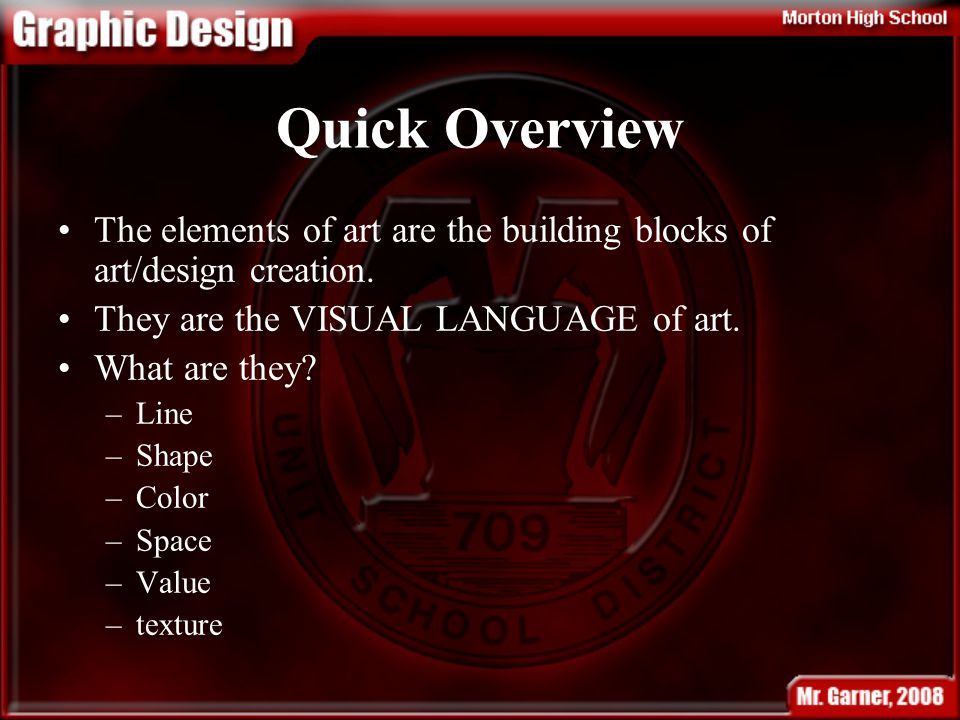 Quick Overview The elements of art are the building blocks of art/design creation.