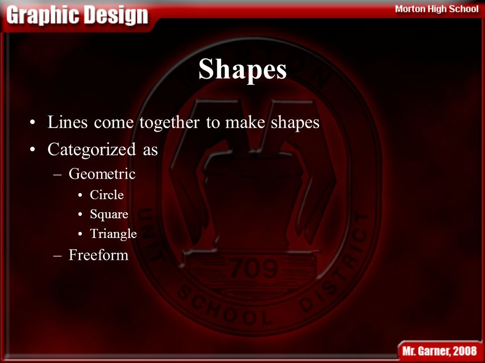 Shapes Lines come together to make shapes Categorized as –Geometric Circle Square Triangle –Freeform