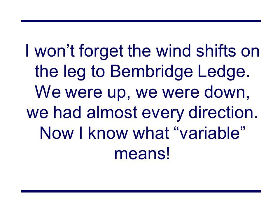 I won't forget the wind shifts on the leg to Bembridge Ledge.