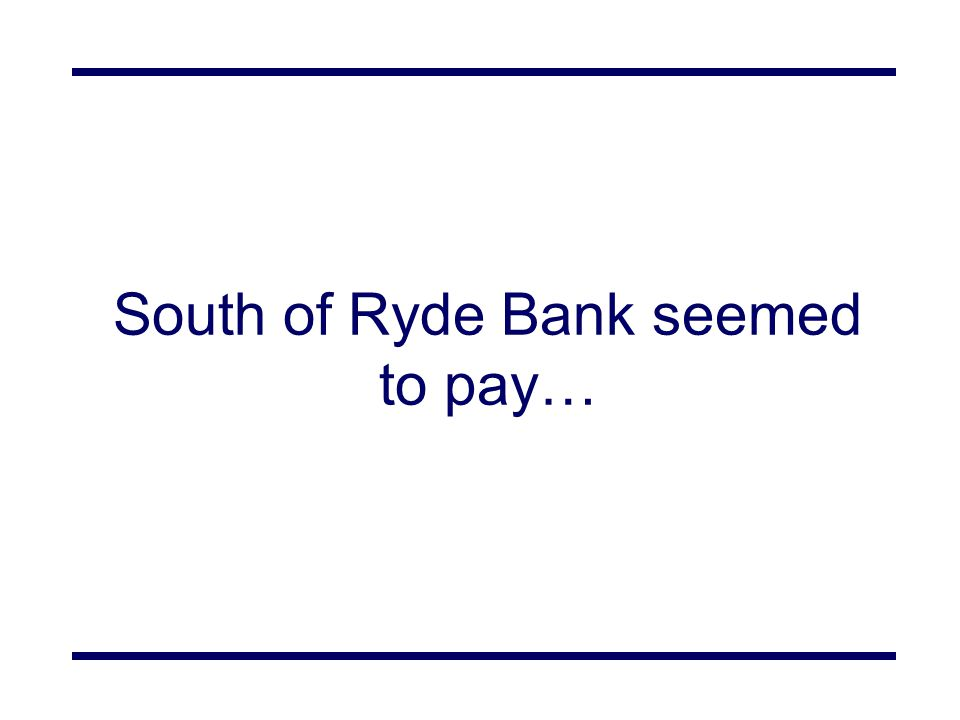 South of Ryde Bank seemed to pay…