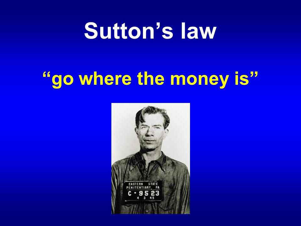 Sutton's law go where the money is