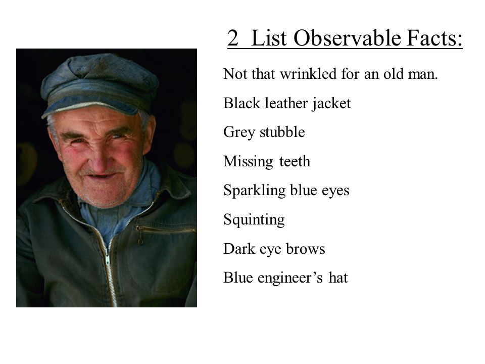 Not that wrinkled for an old man. Black leather jacket Grey stubble Missing teeth Sparkling blue eyes Squinting Dark eye brows Blue engineer's hat 2 L