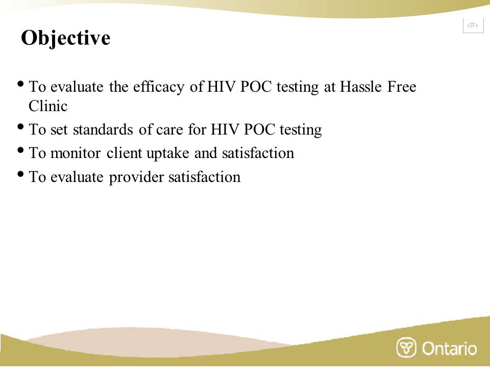 15 Objective To evaluate the efficacy of HIV POC testing at Hassle Free Clinic To set standards of care for HIV POC testing To monitor client uptake a