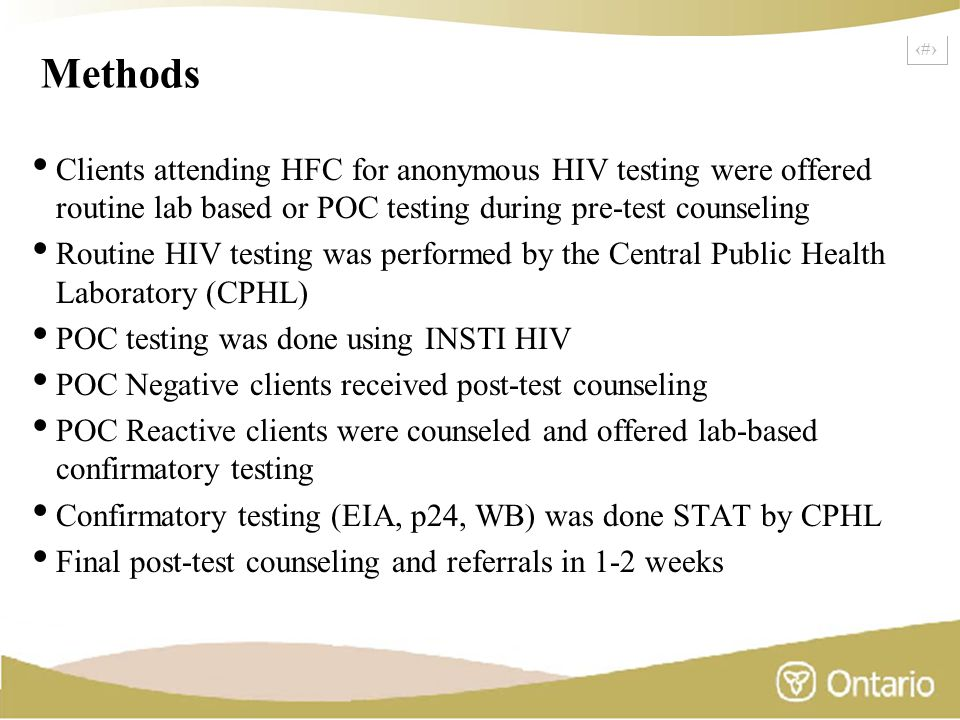 16 Methods Clients attending HFC for anonymous HIV testing were offered routine lab based or POC testing during pre-test counseling Routine HIV testin