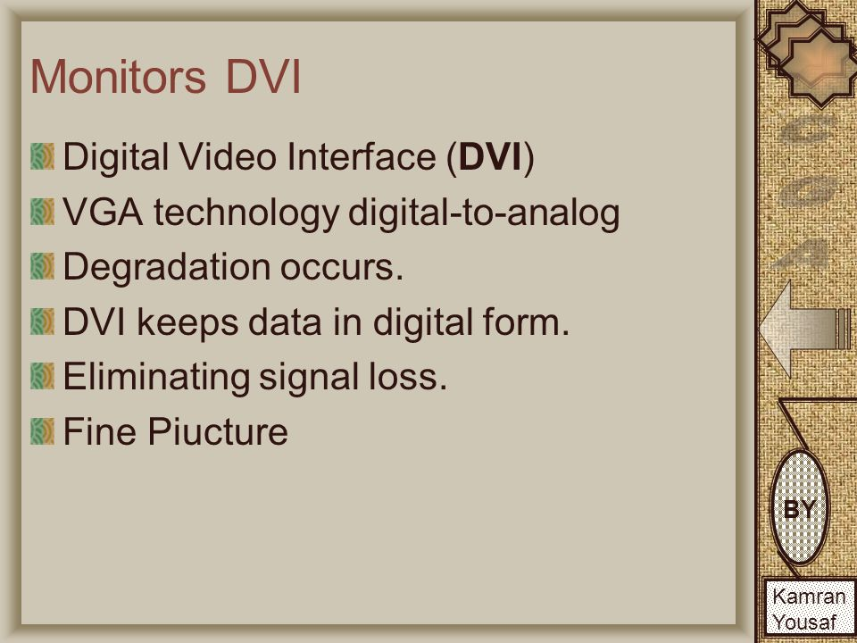 BY Kamran Yousaf BY Kamran Yousaf Monitors DVI Digital Video Interface (DVI) VGA technology digital-to-analog Degradation occurs.