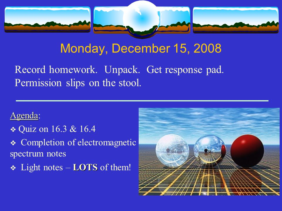 Monday, December 15, 2008 Record homework. Unpack.