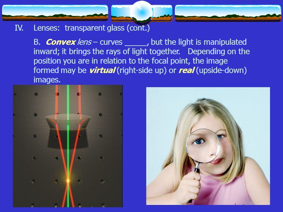 IV.Lenses: transparent glass (cont.) B.