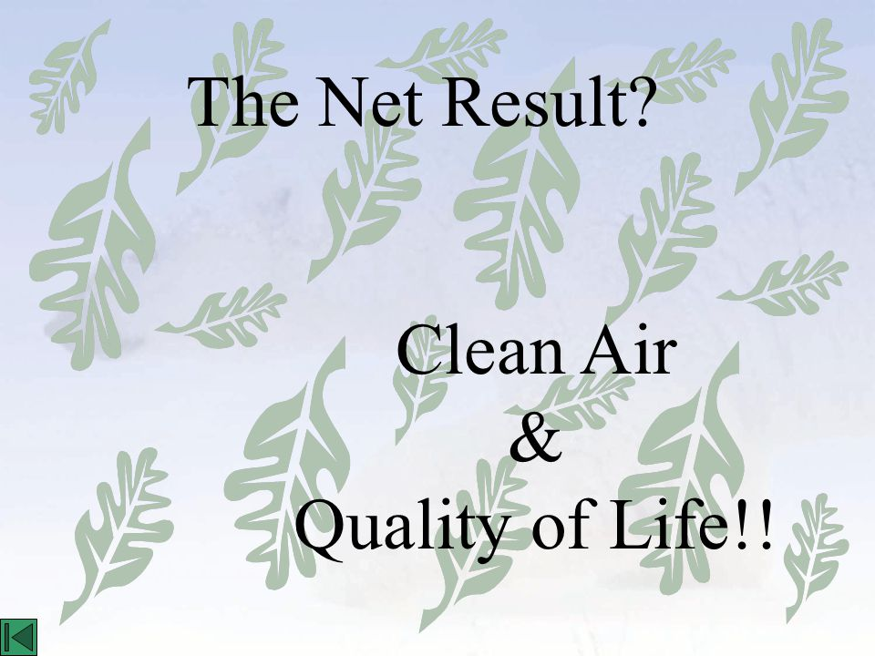 The Net Result Clean Air & Quality of Life!!