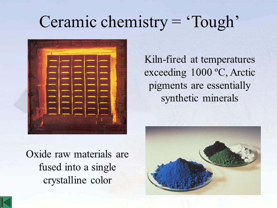 Ceramic chemistry = 'Tough' Kiln-fired at temperatures exceeding 1000 ºC, Arctic pigments are essentially synthetic minerals Oxide raw materials are fused into a single crystalline color