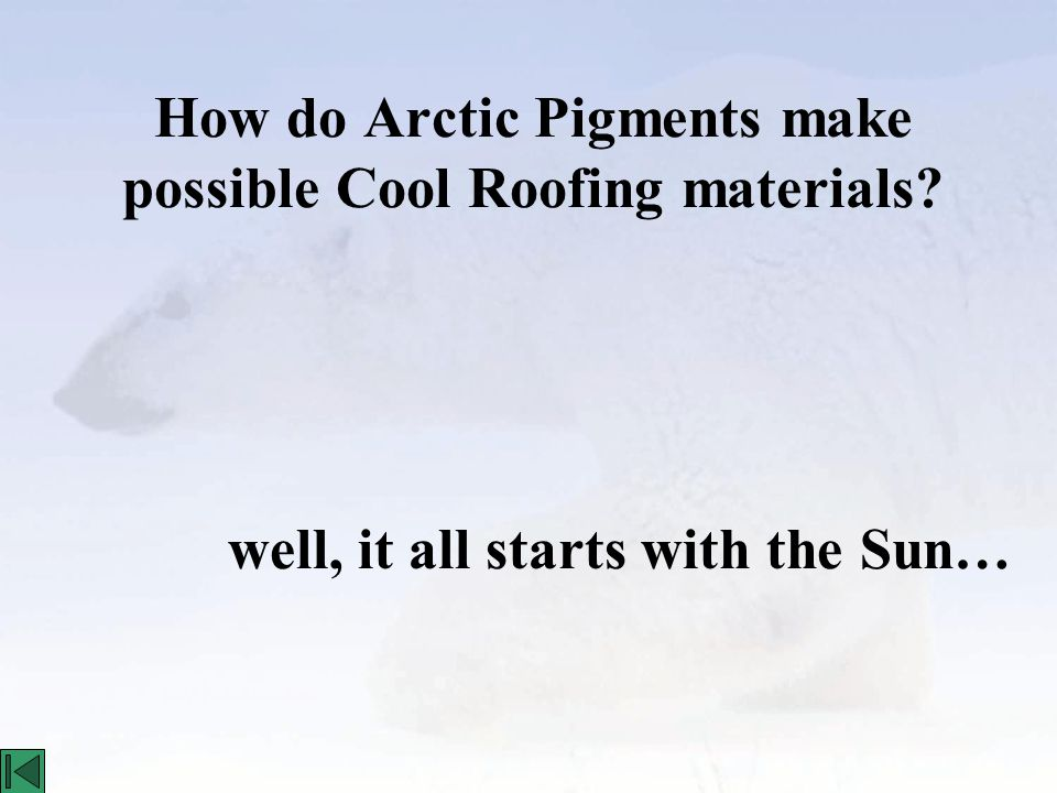How do Arctic Pigments make possible Cool Roofing materials well, it all starts with the Sun…