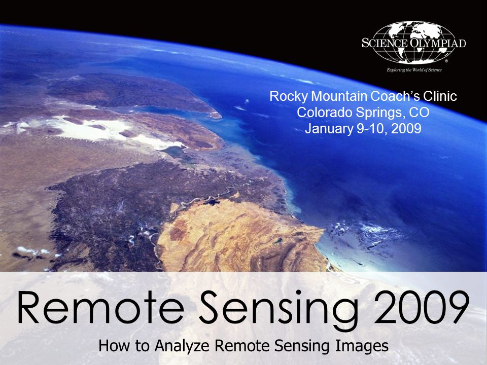 Remote Sensing 2009 How to Analyze Remote Sensing Images Rocky Mountain Coach's Clinic Colorado Springs, CO January 9-10, 2009
