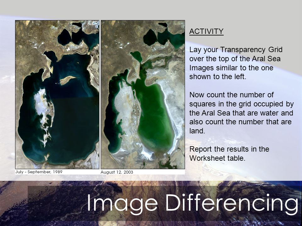 Image Differencing ACTIVITY Lay your Transparency Grid over the top of the Aral Sea Images similar to the one shown to the left.