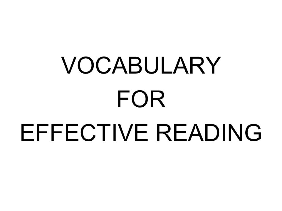 VOCABULARY FOR EFFECTIVE READING