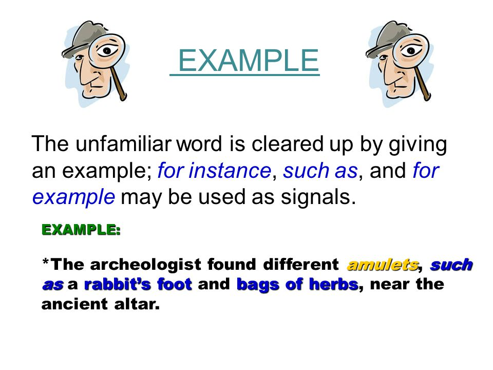 Contrast / Antonym Clues:  Examples:  When the light brightens, the pupils of the eyes contract; however, when it grows darker, they dilate.