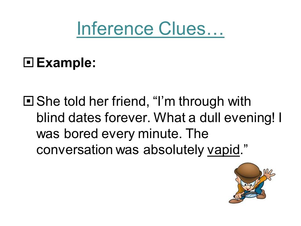 DESCRIPTION OR INFERENCE The meaning of an unfamiliar word can be inferred from the description of a situation or experience.