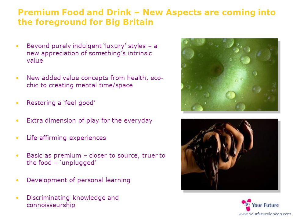 www.yourfuturelondon.com Premium Food and Drink – New Aspects are coming into the foreground for Big Britain Beyond purely indulgent 'luxury' styles –