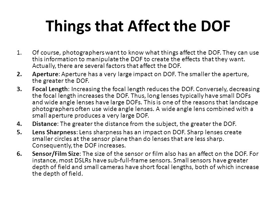 Things that Affect the DOF 1.Of course, photographers want to know what things affect the DOF. They can use this information to manipulate the DOF to