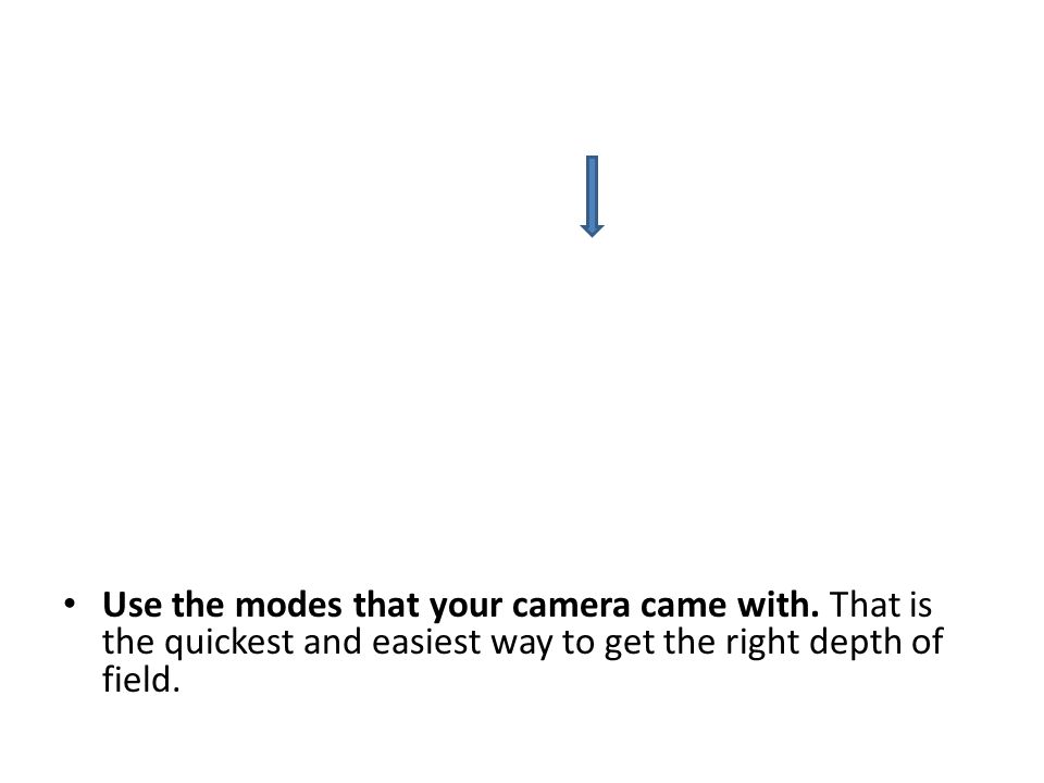 Use the modes that your camera came with. That is the quickest and easiest way to get the right depth of field.