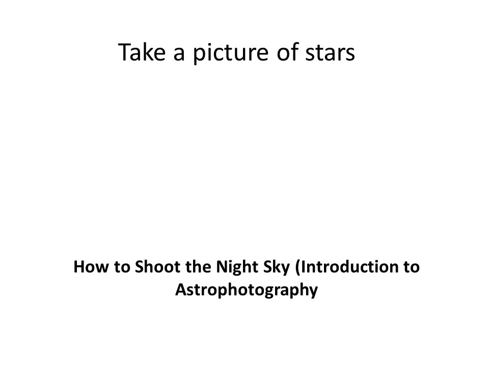 Take a picture of stars How to Shoot the Night Sky (Introduction to Astrophotography