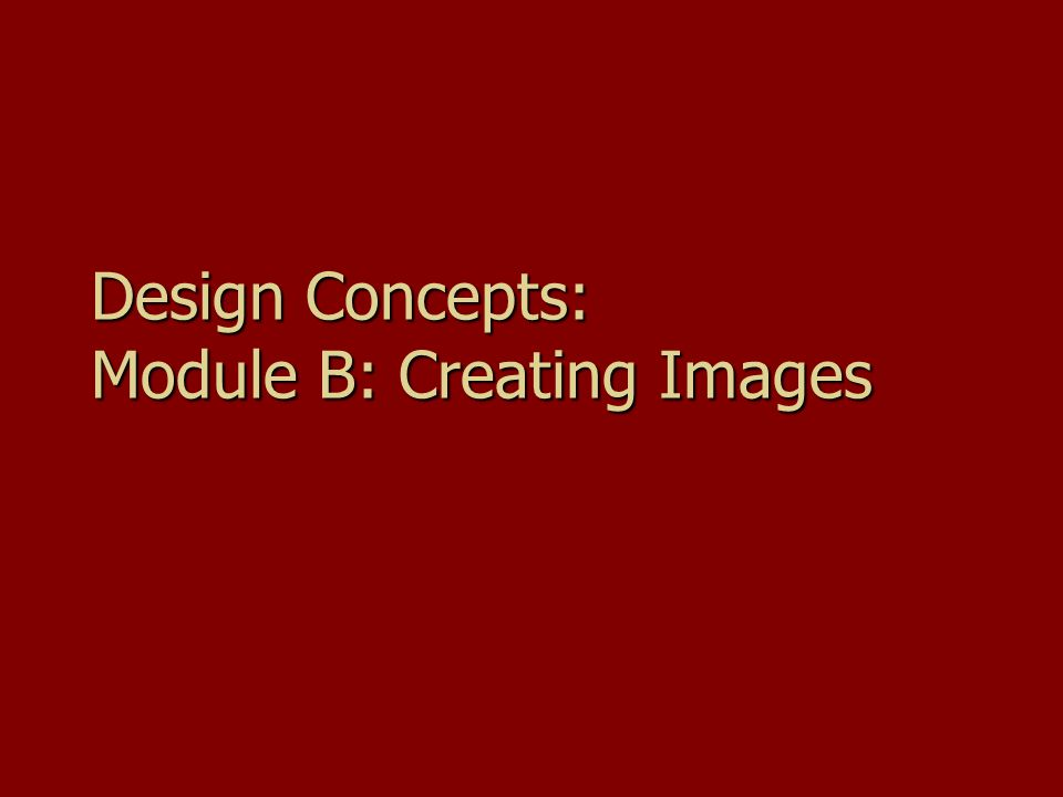 Design Concepts: Module B: Creating Images