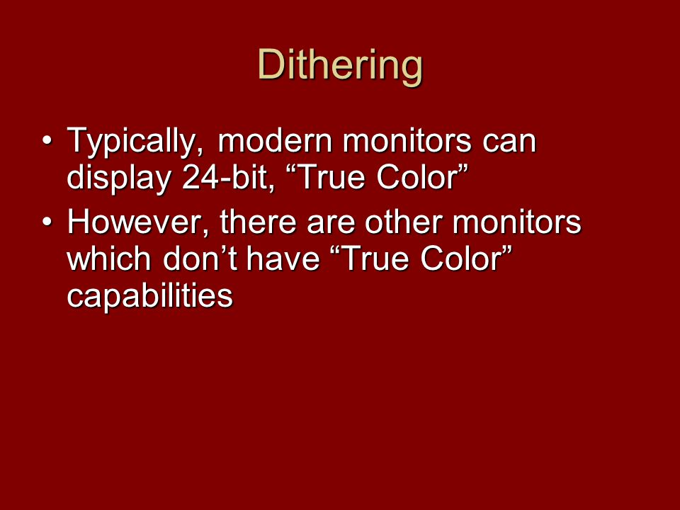 "Dithering Typically, modern monitors can display 24-bit, ""True Color""Typically, modern monitors can display 24-bit, ""True Color"" However, there are ot"