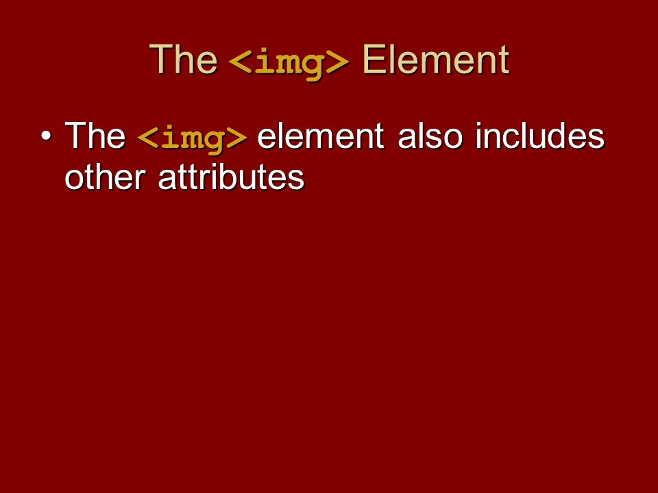 The Element The element also includes other attributesThe element also includes other attributes