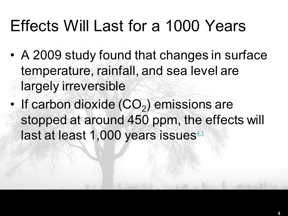 Free Template from www.brainybetty.com4 Effects Will Last for a 1000 Years A 2009 study found that changes in surface temperature, rainfall, and sea level are largely irreversible If carbon dioxide (CO 2 ) emissions are stopped at around 450 ppm, the effects will last at least 1,000 years issues 4.1 4.1
