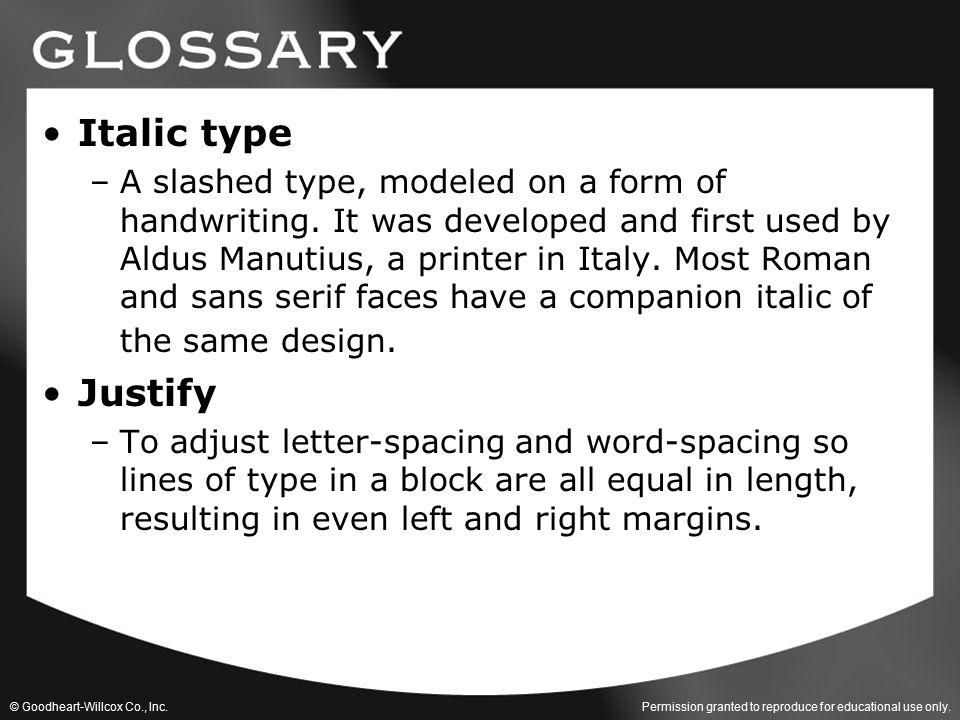 Permission granted to reproduce for educational use only. © Goodheart-Willcox Co., Inc. Italic type –A slashed type, modeled on a form of handwriting.