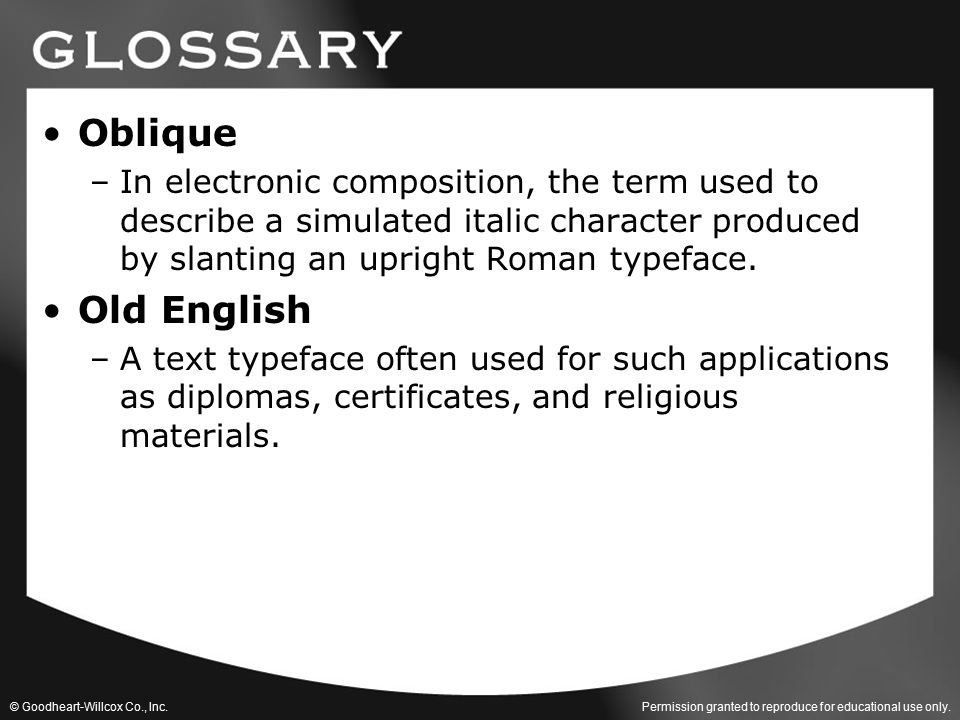 Permission granted to reproduce for educational use only. © Goodheart-Willcox Co., Inc. Oblique –In electronic composition, the term used to describe