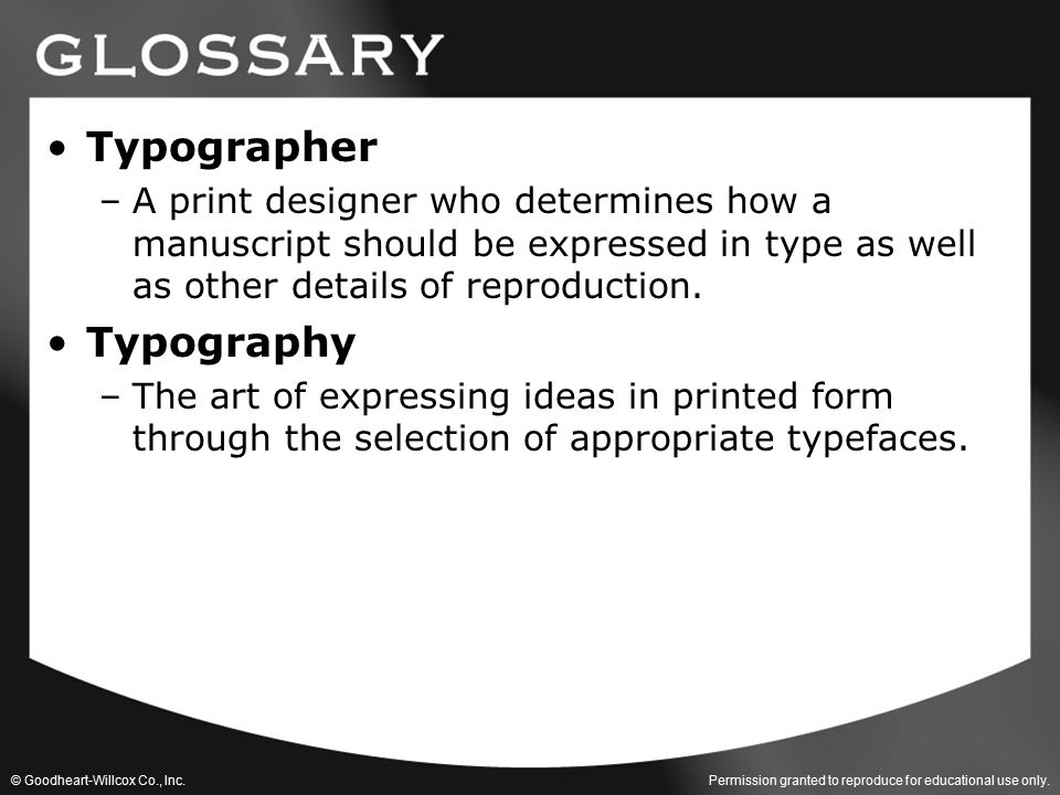 Permission granted to reproduce for educational use only. © Goodheart-Willcox Co., Inc. Typographer –A print designer who determines how a manuscript