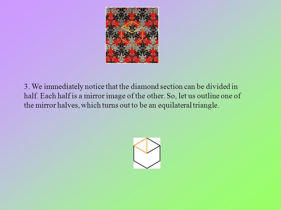 3. We immediately notice that the diamond section can be divided in half. Each half is a mirror image of the other. So, let us outline one of the mirr