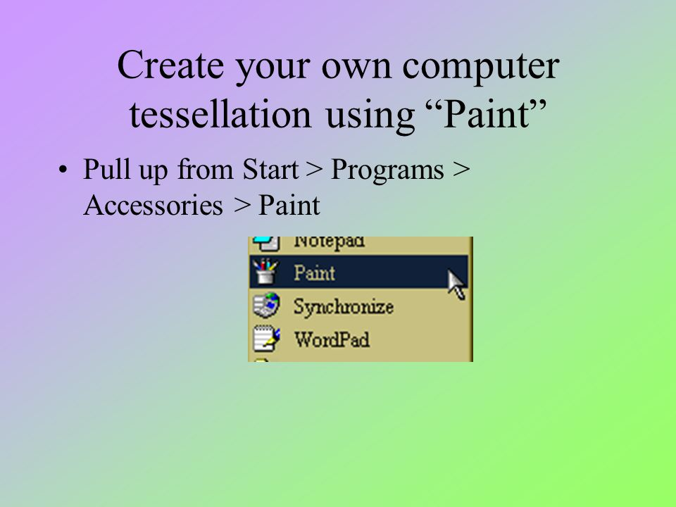 "Create your own computer tessellation using ""Paint"" Pull up from Start > Programs > Accessories > Paint"