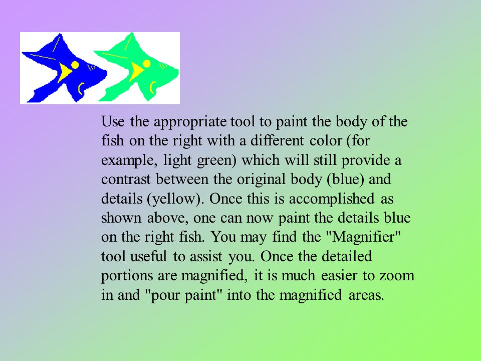 Use the appropriate tool to paint the body of the fish on the right with a different color (for example, light green) which will still provide a contr