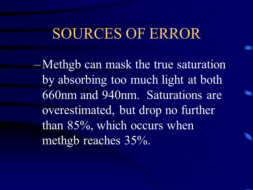 SOURCES OF ERROR –Methgb can mask the true saturation by absorbing too much light at both 660nm and 940nm.
