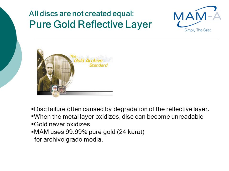 All discs are not created equal: Pure Gold Reflective Layer  Disc failure often caused by degradation of the reflective layer.