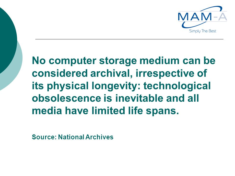 No computer storage medium can be considered archival, irrespective of its physical longevity: technological obsolescence is inevitable and all media have limited life spans.