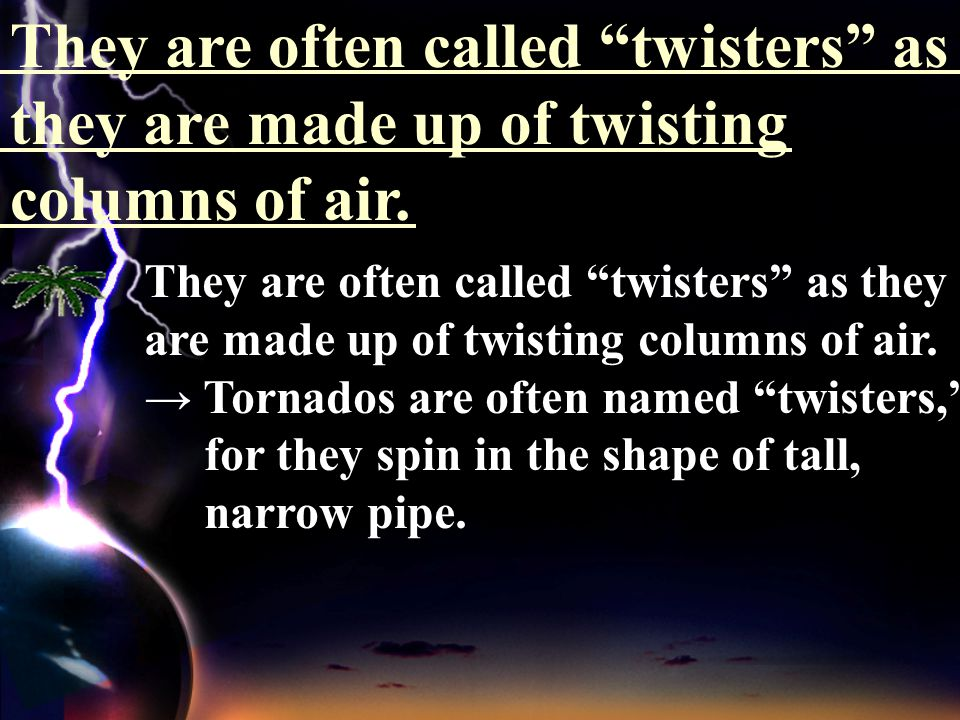 """They are often called """"twisters"""" as they are made up of twisting columns of air. as 為連接詞,其語義相當於 because ,用 來表示「原因」。 As I was very tired, I went to bed"""