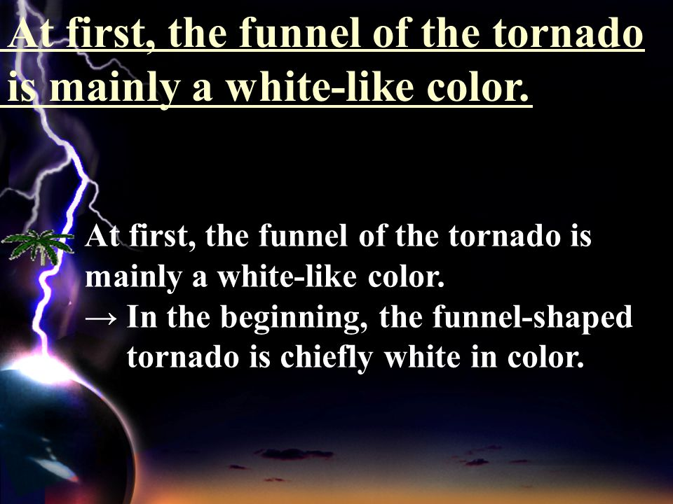 From the moment a tornado forms until it reaches the ground, it is usually not much more than a few minutes. From the moment a tornado forms until it