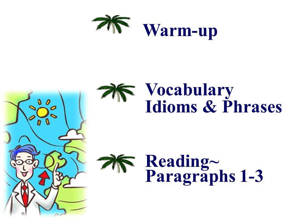 Teaching Activities 1st period 1. Warm-upWarm-up 2. The Vocabulary, and Idioms & Phrases within Paragraphs 1-3The Vocabulary, and Idioms & Phrases wit