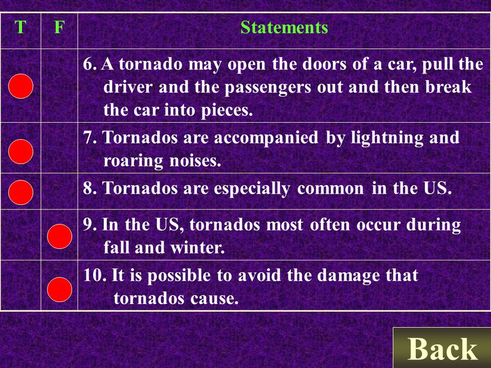TFStatements 1. Tornados are short-lived and weak types of storms. 2. Tornados are predictable and preventable with modern technology. 3. From the mom