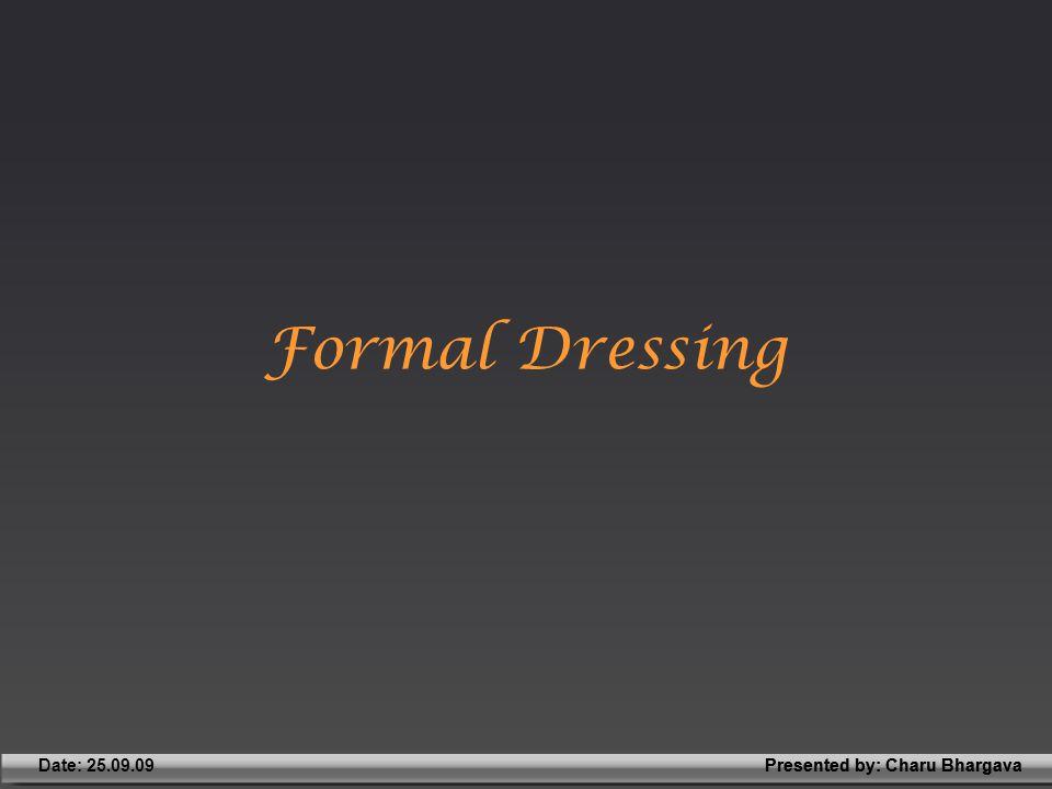 Presented by: Charu BhargavaDate: 25.09.09Presented by: Charu Bhargava Formal Dressing