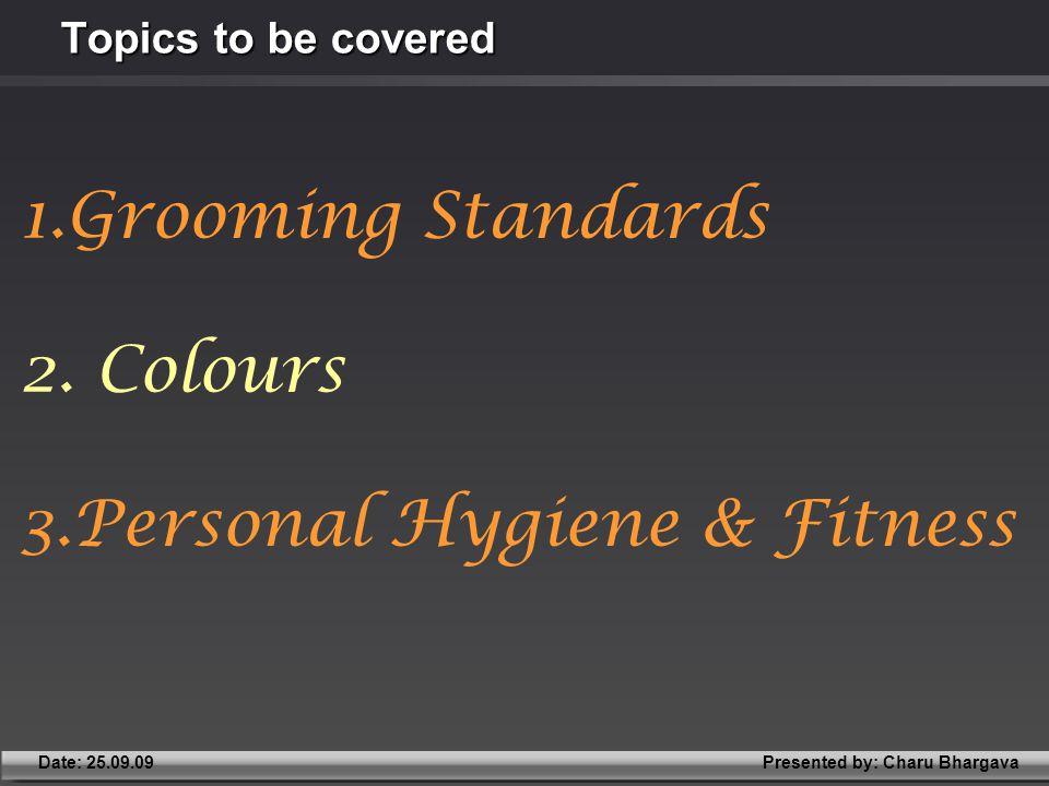 Presented by: Charu BhargavaDate: 25.09.09 1.Grooming Standards 2.