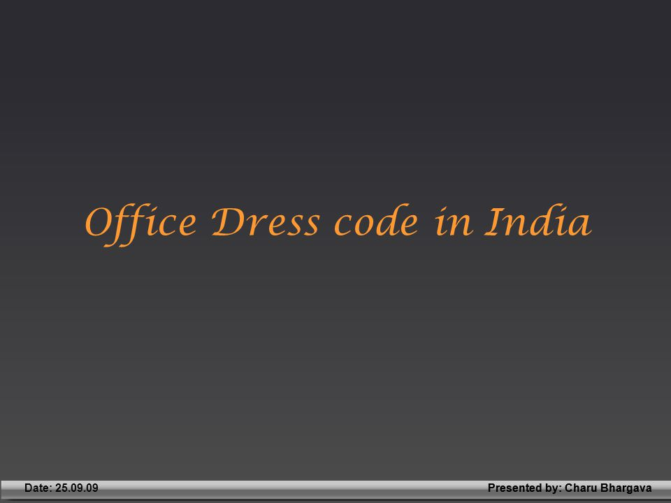 Presented by: Charu BhargavaDate: 25.09.09Presented by: Charu Bhargava Office Dress code in India