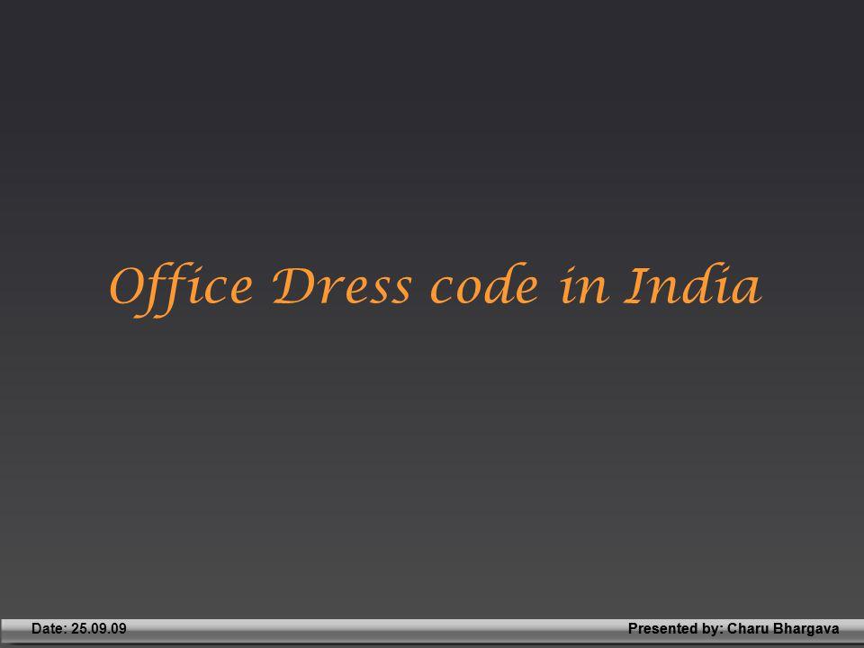 Presented by: Charu BhargavaDate: 25.09.09Presented by: Charu Bhargava Office Dress code in India