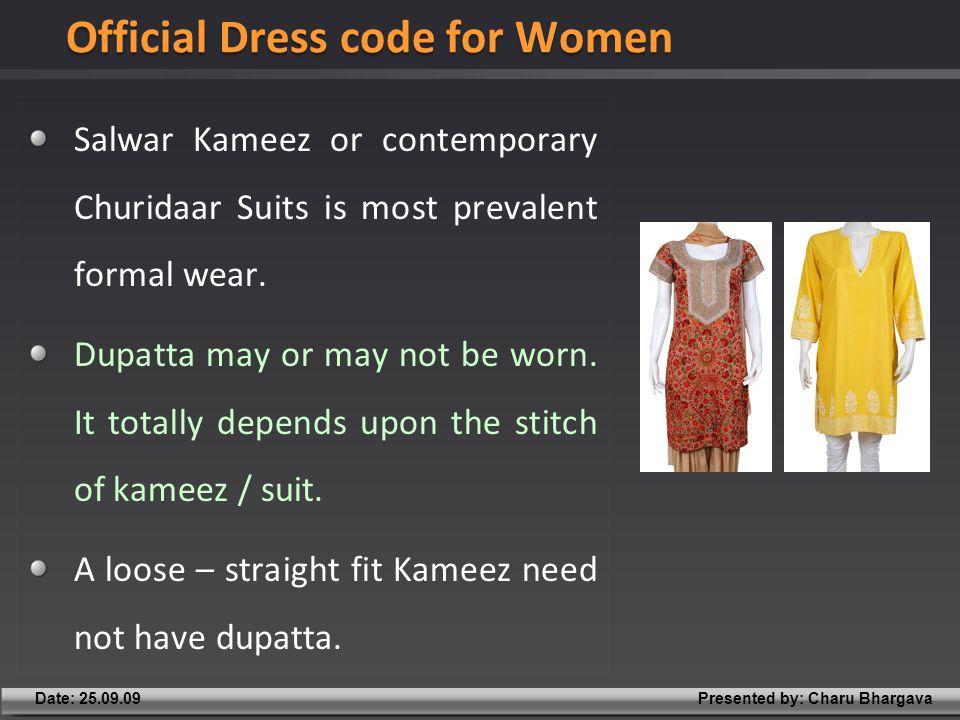 Presented by: Charu BhargavaDate: 25.09.09 Salwar Kameez or contemporary Churidaar Suits is most prevalent formal wear.
