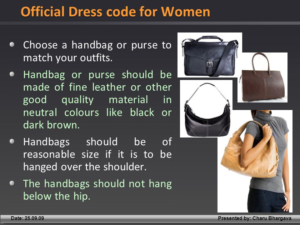 Presented by: Charu BhargavaDate: 25.09.09 Choose a handbag or purse to match your outfits.