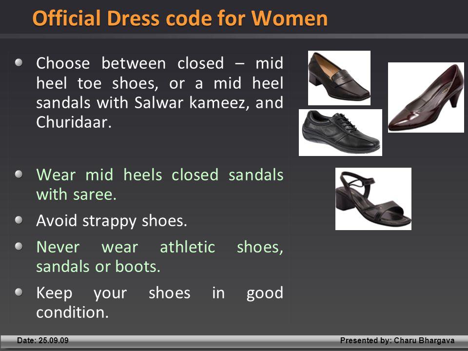 Presented by: Charu BhargavaDate: 25.09.09 Choose between closed – mid heel toe shoes, or a mid heel sandals with Salwar kameez, and Churidaar.
