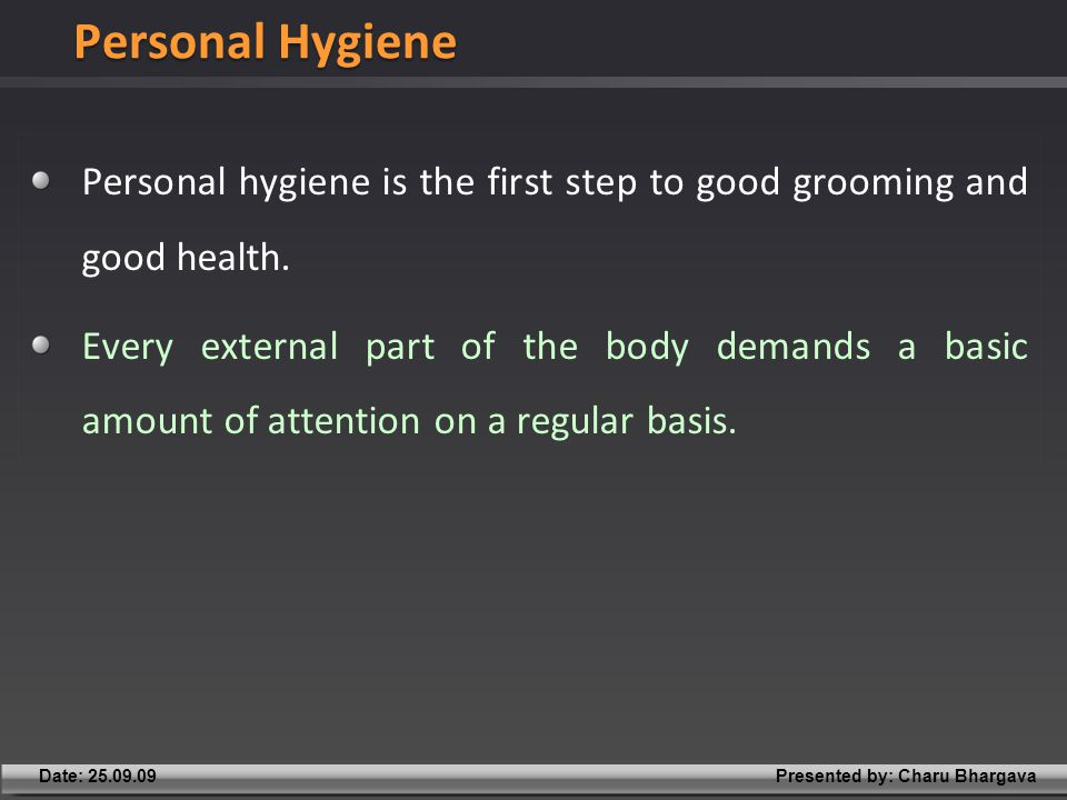 Presented by: Charu BhargavaDate: 25.09.09 Personal hygiene is the first step to good grooming and good health.