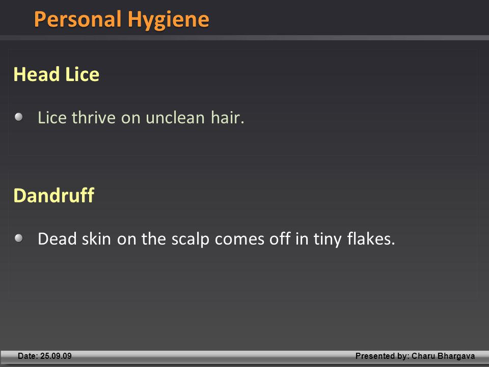 Presented by: Charu BhargavaDate: 25.09.09 Head Lice Lice thrive on unclean hair.